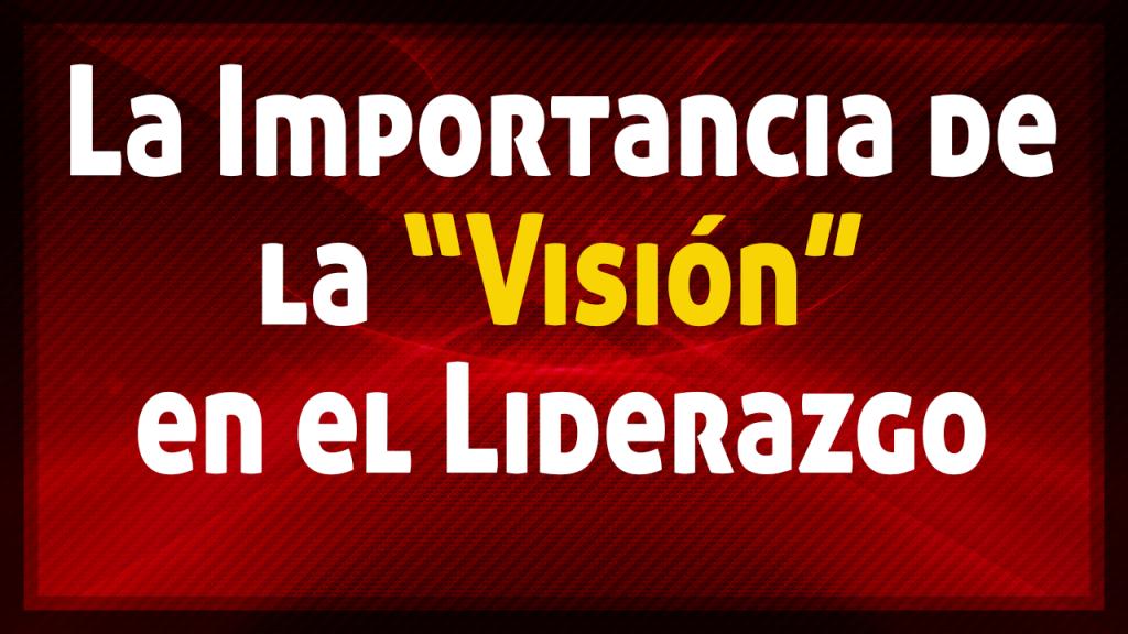 La vision en el Liderazgo